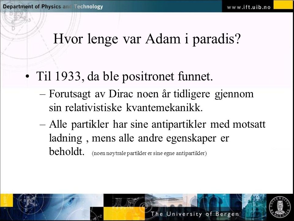 Normal text - click to edit Hvor lenge var Adam i paradis.