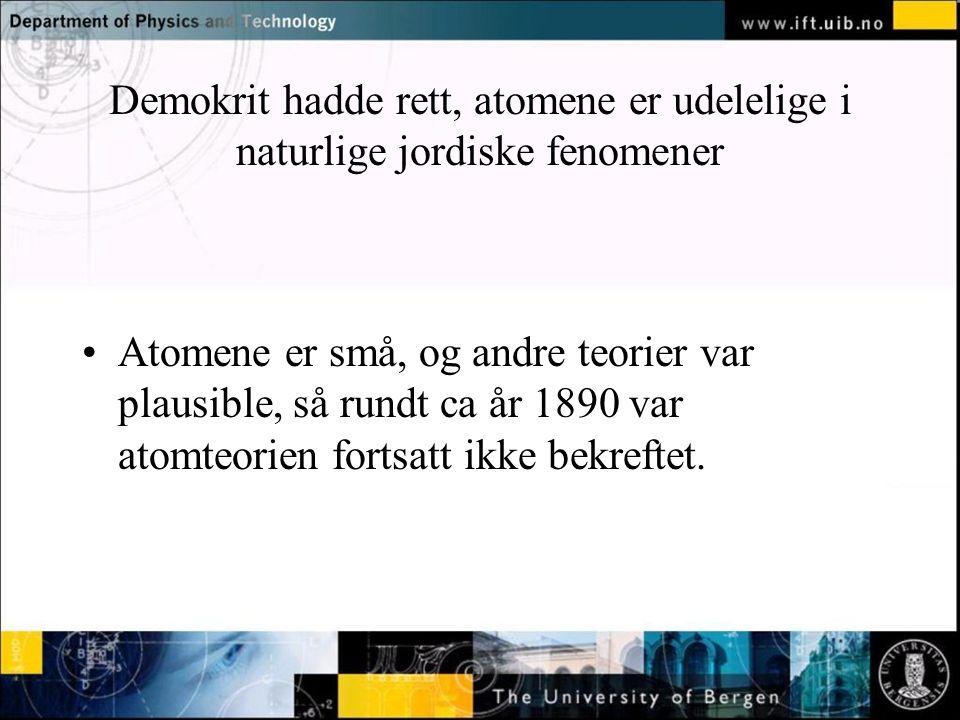 Normal text - click to edit Demokrit hadde rett, atomene er udelelige i naturlige jordiske fenomener •Atomene er små, og andre teorier var plausible,