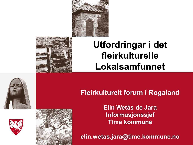 Utfordringar i det fleirkulturelle Lokalsamfunnet Fleirkulturelt forum i Rogaland Elin Wetås de Jara Informasjonssjef Time kommune elin.wetas.jara@tim