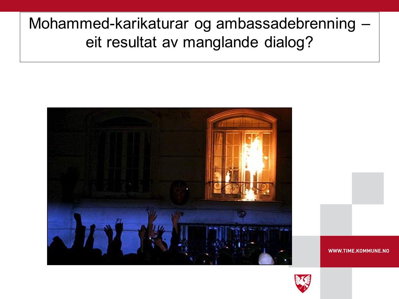 Mohammed-karikaturar og ambassadebrenning – eit resultat av manglande dialog?