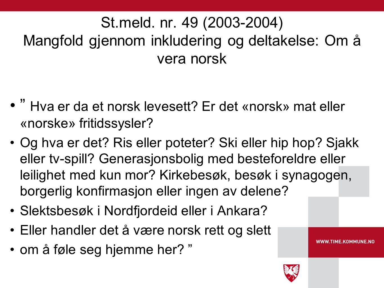 """St.meld. nr. 49 (2003-2004) Mangfold gjennom inkludering og deltakelse: Om å vera norsk •"""" Hva er da et norsk levesett? Er det «norsk» mat eller «nors"""