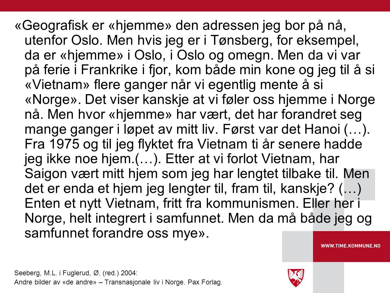 «Geografisk er «hjemme» den adressen jeg bor på nå, utenfor Oslo. Men hvis jeg er i Tønsberg, for eksempel, da er «hjemme» i Oslo, i Oslo og omegn. Me