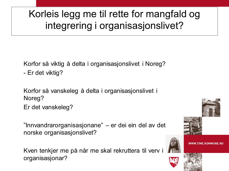 Korleis legg me til rette for mangfald og integrering i organisasjonslivet? Korfor så viktig å delta i organisasjonslivet i Noreg? - Er det viktig? Ko