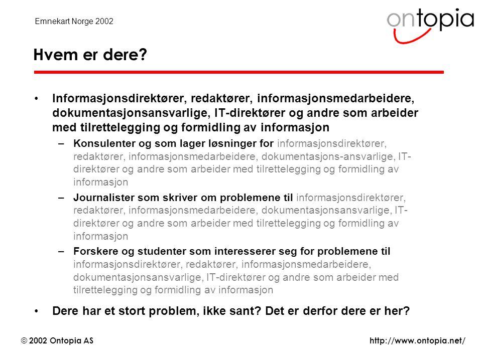 http://www.ontopia.net/ © 2002 Ontopia AS Emnekart Norge 2002 Rollen til emnekart i kunnskap.no (1 av 3) Ryggraden: •Et basis sett av emner og assosiasjoner •Dette utgjør en kunnskapsvev for navigasjon •For hvert emne defineres en temaindikator, f.eks.