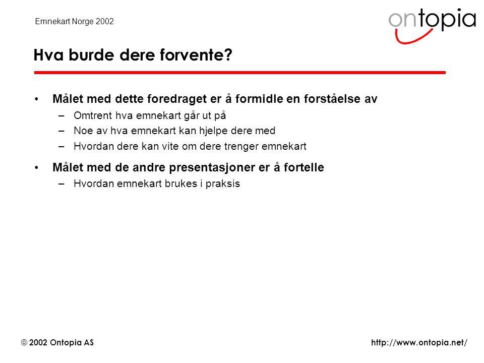http://www.ontopia.net/ © 2002 Ontopia AS Emnekart Norge 2002 Hvordan perspektiv ( scope ) fungerer •Emner har egenskaper –dvs.