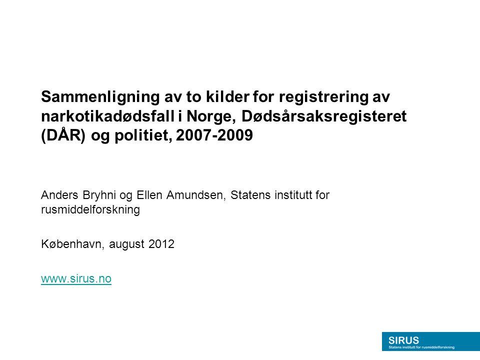 Sammenligning av to kilder for registrering av narkotikadødsfall i Norge, Dødsårsaksregisteret (DÅR) og politiet, 2007-2009 Anders Bryhni og Ellen Amu
