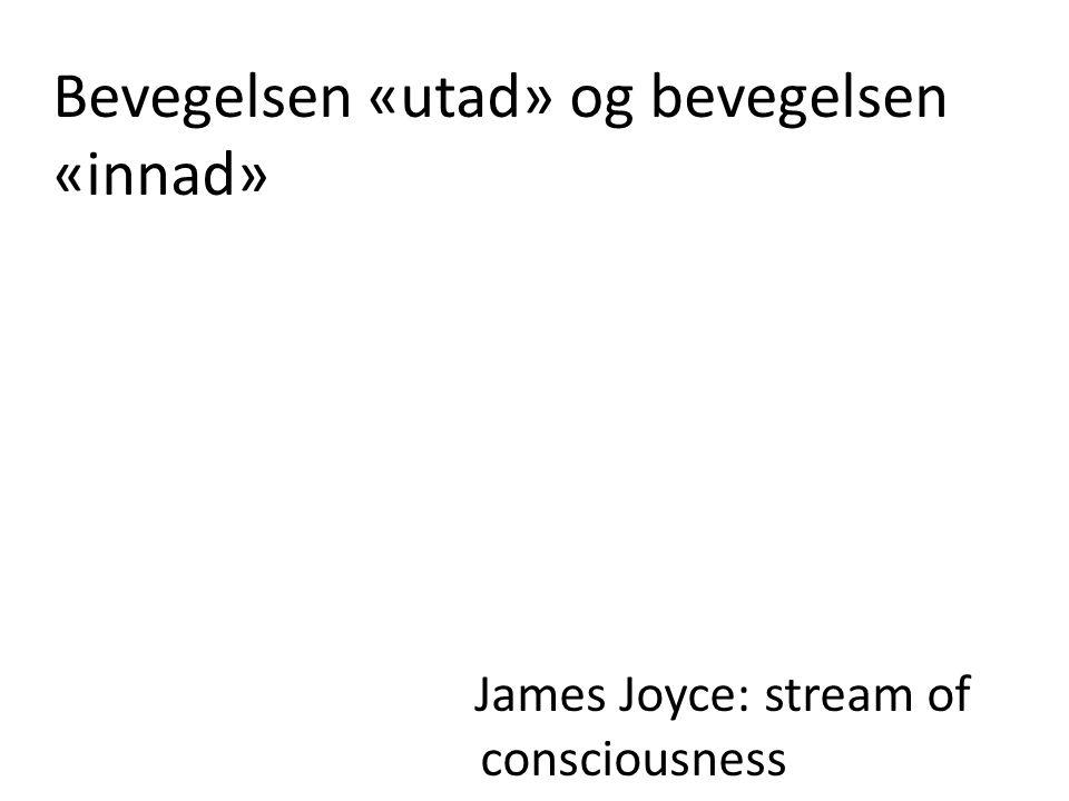 Bevegelsen «utad» og bevegelsen «innad» James Joyce: stream of consciousness