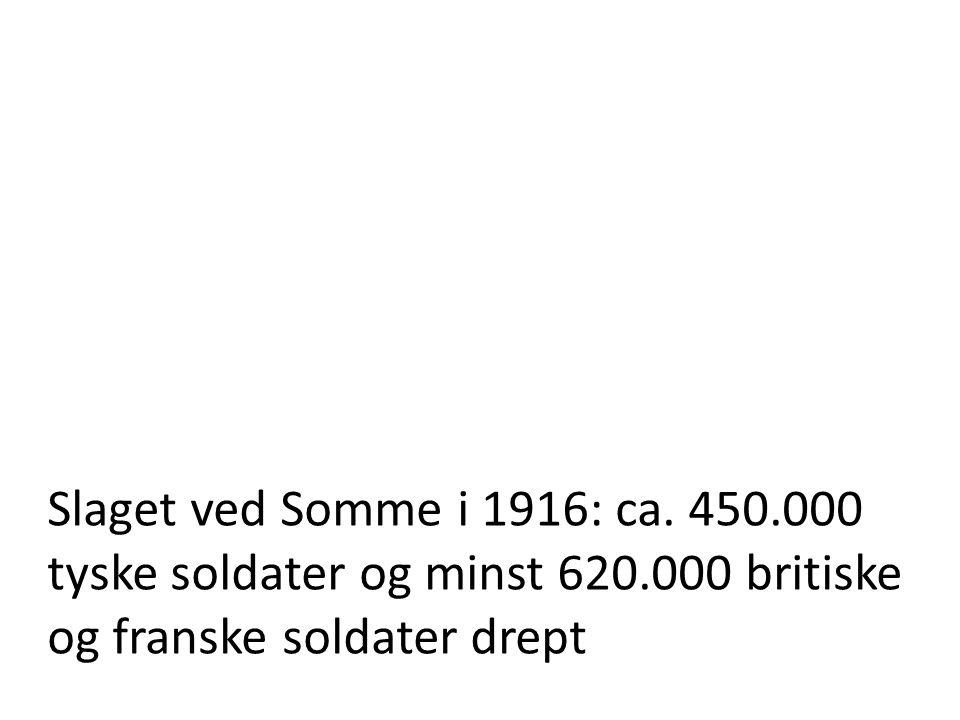 Slaget ved Somme i 1916: ca. 450.000 tyske soldater og minst 620.000 britiske og franske soldater drept