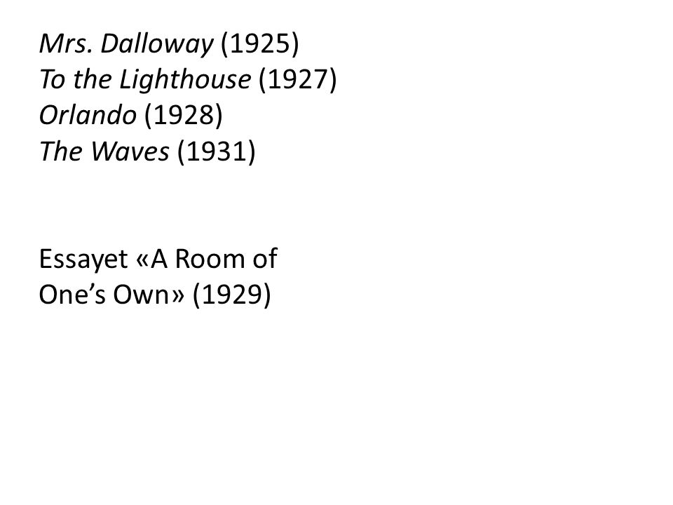 Mrs. Dalloway (1925) To the Lighthouse (1927) Orlando (1928) The Waves (1931) Essayet «A Room of One's Own» (1929)