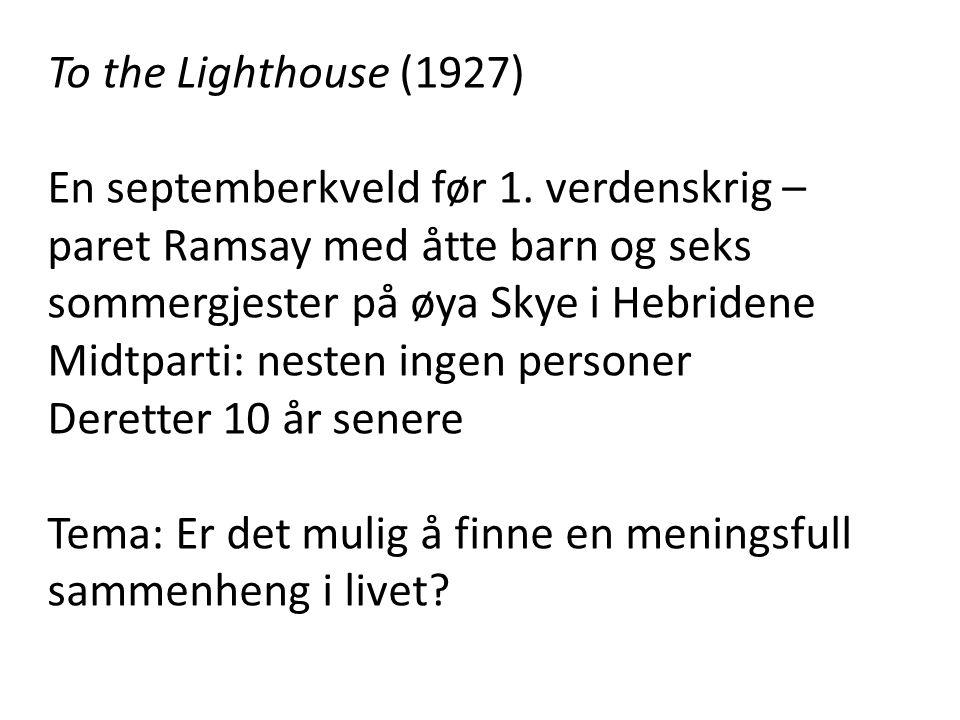 To the Lighthouse (1927) En septemberkveld før 1. verdenskrig – paret Ramsay med åtte barn og seks sommergjester på øya Skye i Hebridene Midtparti: ne