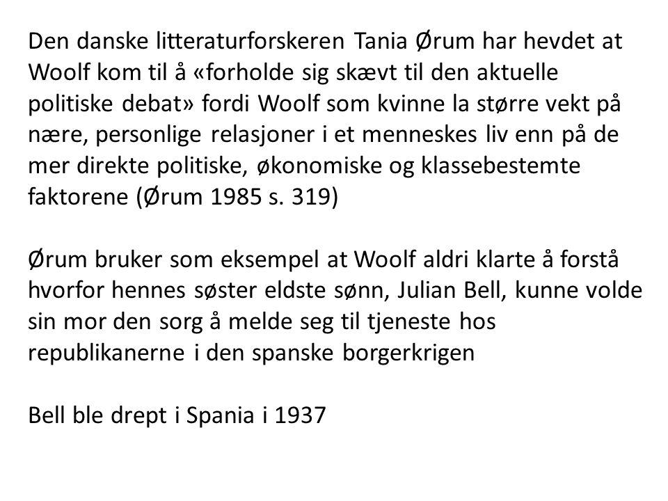 Den danske litteraturforskeren Tania Ørum har hevdet at Woolf kom til å «forholde sig skævt til den aktuelle politiske debat» fordi Woolf som kvinne la større vekt på nære, personlige relasjoner i et menneskes liv enn på de mer direkte politiske, økonomiske og klassebestemte faktorene (Ørum 1985 s.