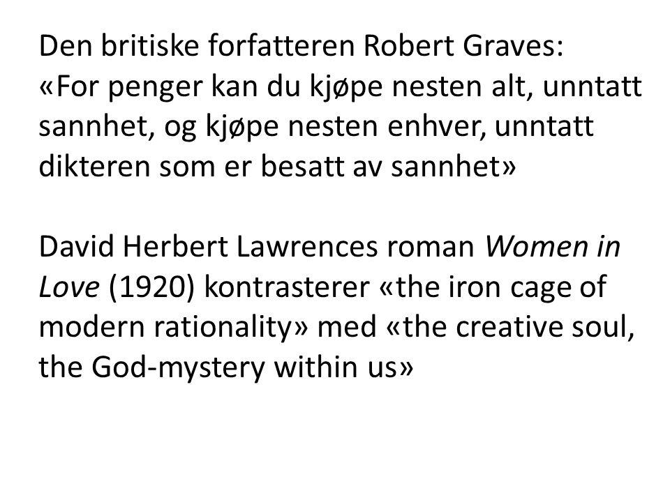 Den britiske forfatteren Robert Graves: «For penger kan du kjøpe nesten alt, unntatt sannhet, og kjøpe nesten enhver, unntatt dikteren som er besatt a