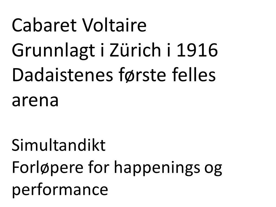 Cabaret Voltaire Grunnlagt i Zürich i 1916 Dadaistenes første felles arena Simultandikt Forløpere for happenings og performance