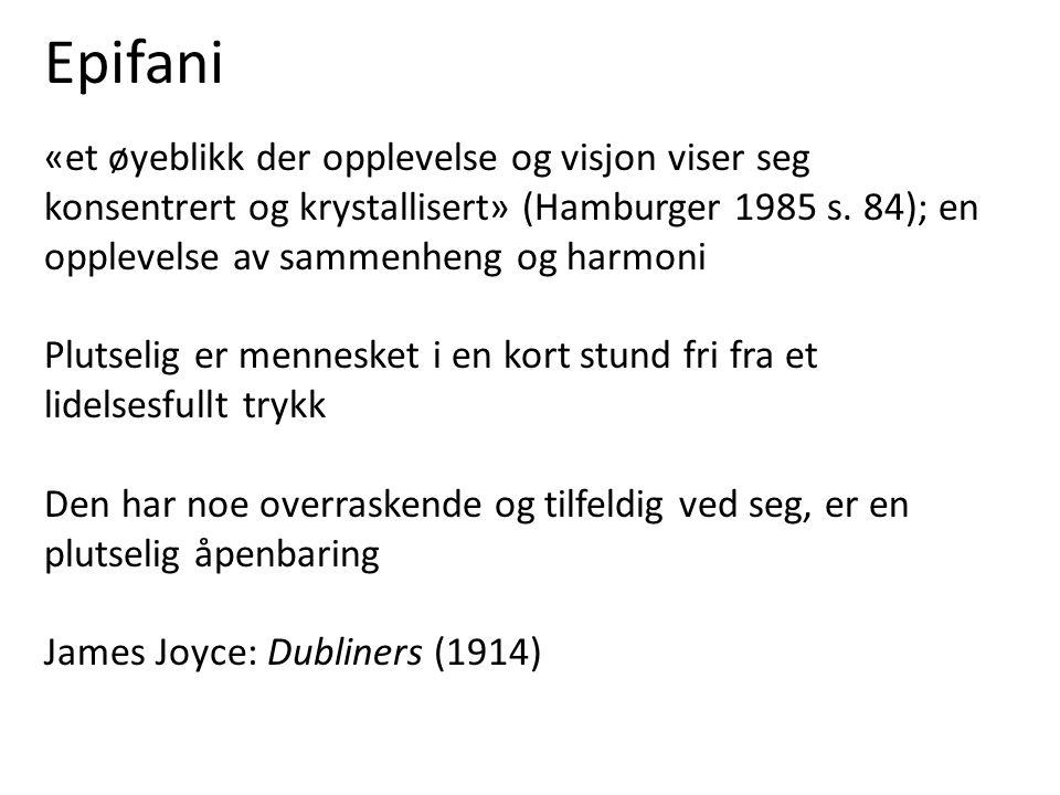 Epifani «et øyeblikk der opplevelse og visjon viser seg konsentrert og krystallisert» (Hamburger 1985 s. 84); en opplevelse av sammenheng og harmoni P