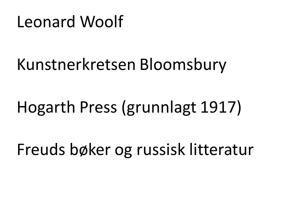 Leonard Woolf Kunstnerkretsen Bloomsbury Hogarth Press (grunnlagt 1917) Freuds bøker og russisk litteratur