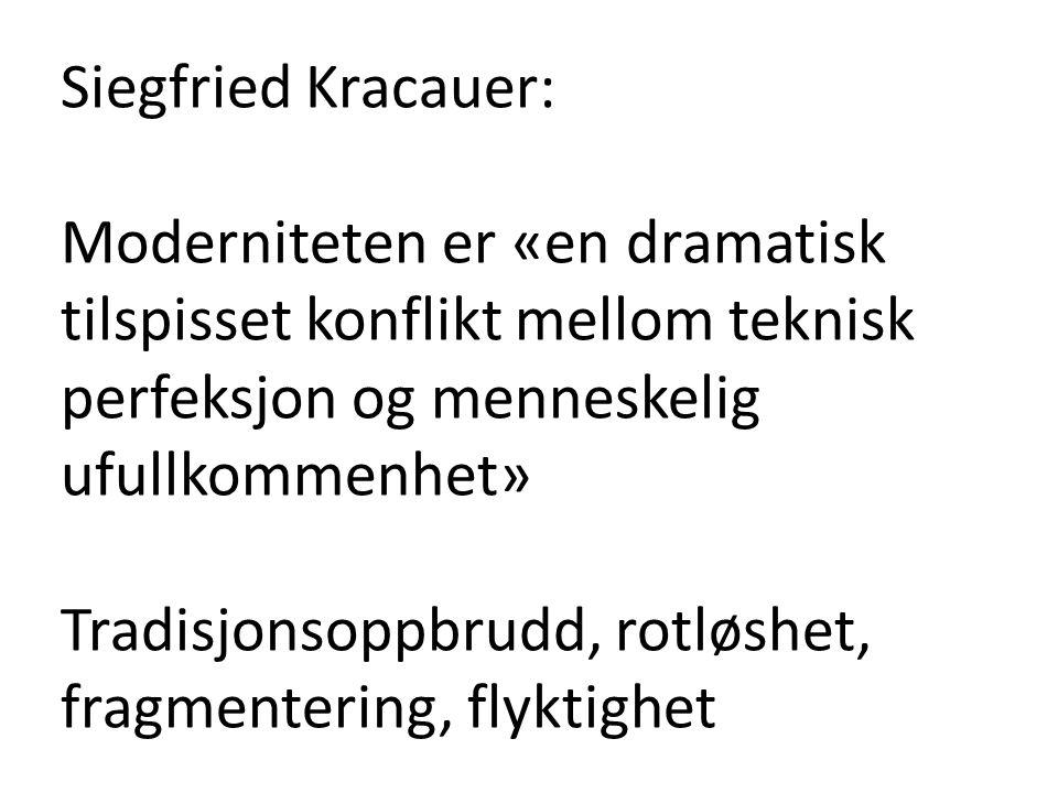 Siegfried Kracauer: Moderniteten er «en dramatisk tilspisset konflikt mellom teknisk perfeksjon og menneskelig ufullkommenhet» Tradisjonsoppbrudd, rot