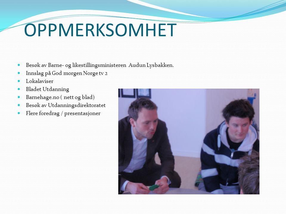 OPPMERKSOMHET  Besøk av Barne- og likestillingsministeren Audun Lysbakken.  Innslag på God morgen Norge tv 2  Lokalaviser  Bladet Utdanning  Barn