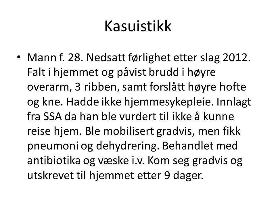 Kasuistikk • Mann f. 28. Nedsatt førlighet etter slag 2012. Falt i hjemmet og påvist brudd i høyre overarm, 3 ribben, samt forslått høyre hofte og kne