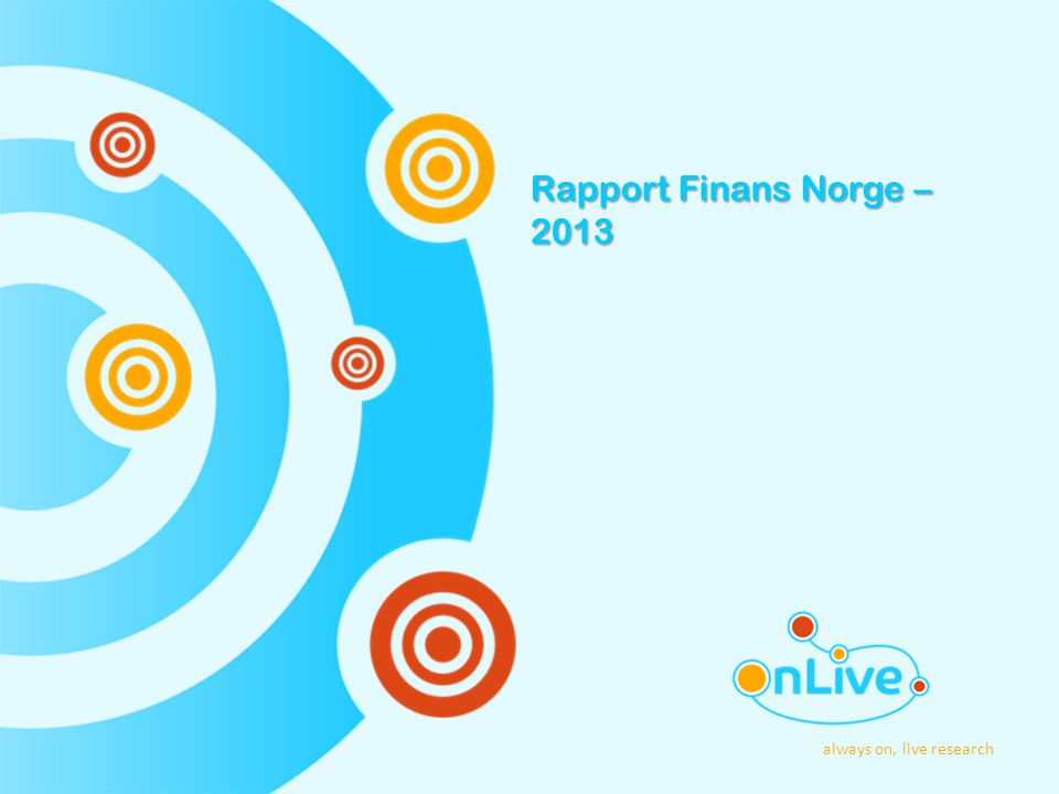 always on, live research Rapport Finans Norge – 2013