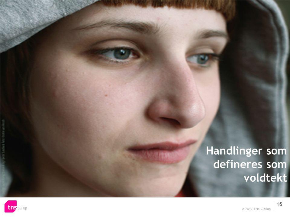 Handlinger som defineres som voldtekt 16 © 2012 TNS Gallup