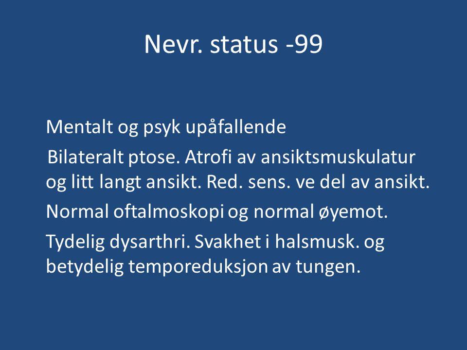 Nevr.status -99 Mentalt og psyk upåfallende Bilateralt ptose.