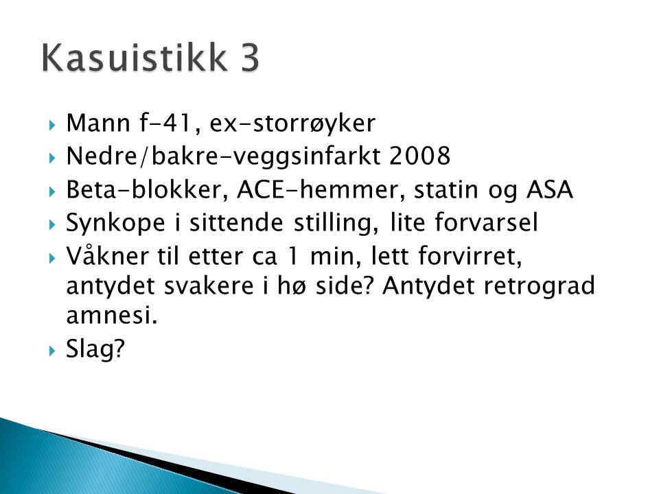  Mann f-41, ex-storrøyker  Nedre/bakre-veggsinfarkt 2008  Beta-blokker, ACE-hemmer, statin og ASA  Synkope i sittende stilling, lite forvarsel  V