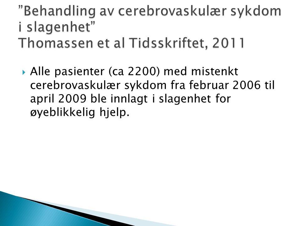  Alle pasienter (ca 2200) med mistenkt cerebrovaskulær sykdom fra februar 2006 til april 2009 ble innlagt i slagenhet for øyeblikkelig hjelp.