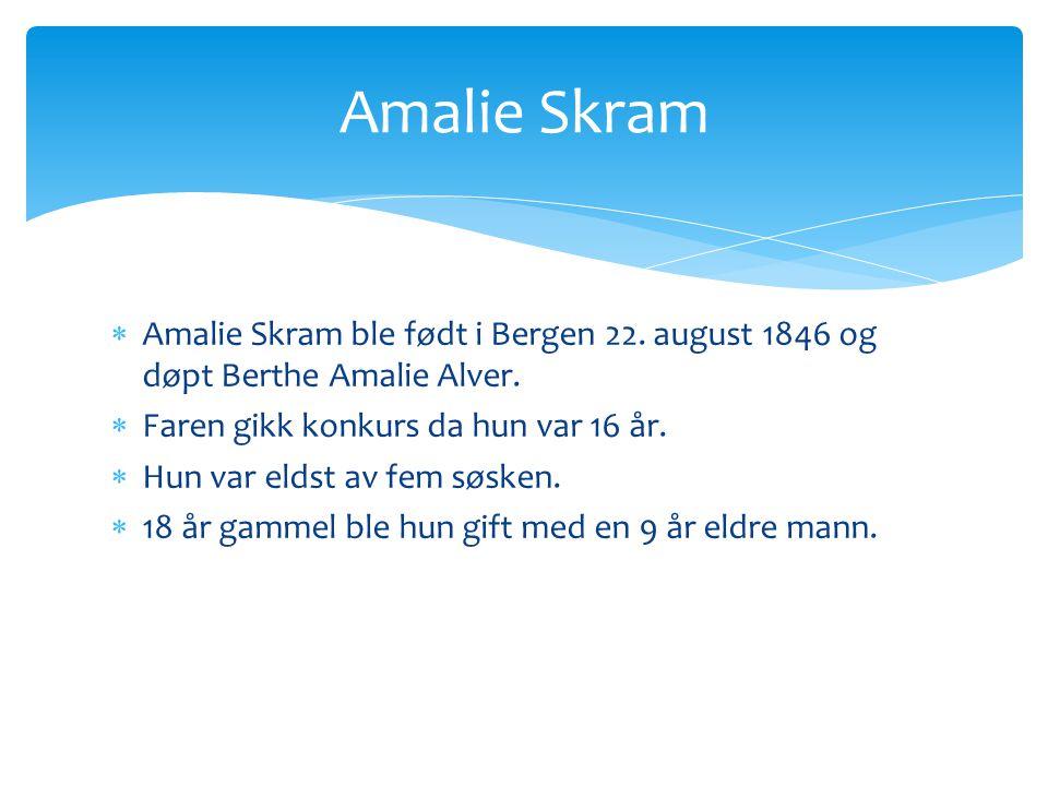  Amalie Skram ble født i Bergen 22.august 1846 og døpt Berthe Amalie Alver.