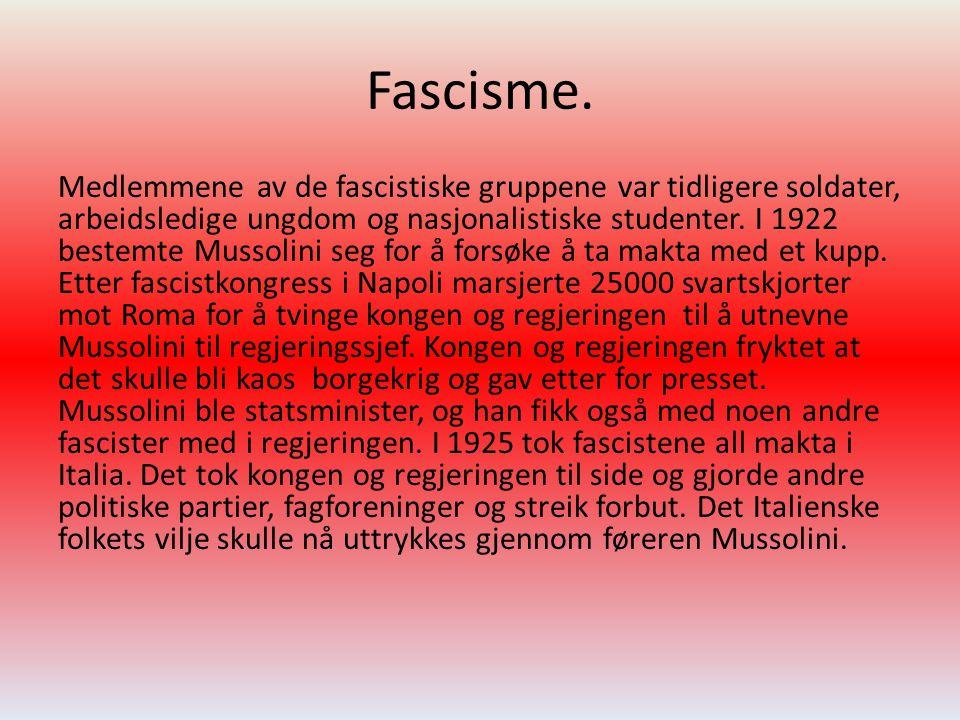 Fascisme. Medlemmene av de fascistiske gruppene var tidligere soldater, arbeidsledige ungdom og nasjonalistiske studenter. I 1922 bestemte Mussolini s