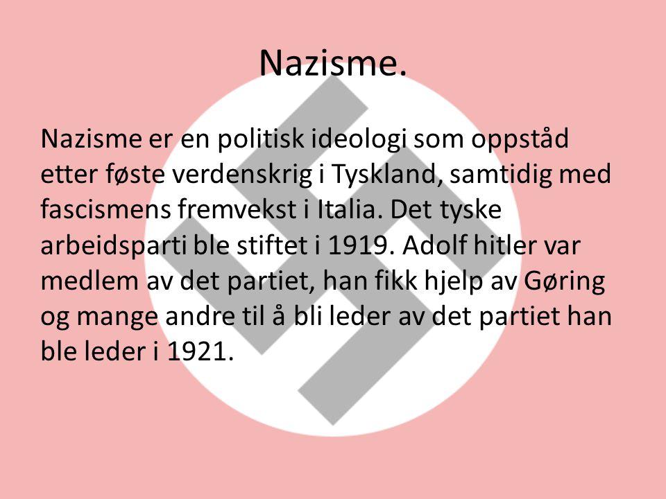 Nazisme. Nazisme er en politisk ideologi som oppståd etter føste verdenskrig i Tyskland, samtidig med fascismens fremvekst i Italia. Det tyske arbeids