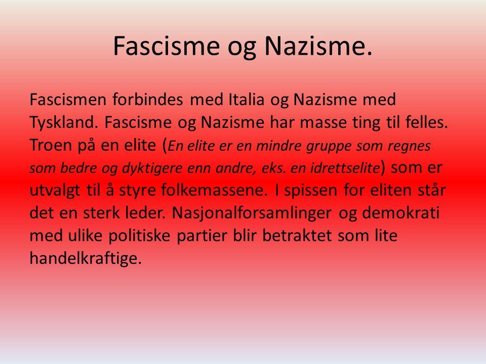 Fascisme og Nazisme. Fascismen forbindes med Italia og Nazisme med Tyskland. Fascisme og Nazisme har masse ting til felles. Troen på en elite ( En eli