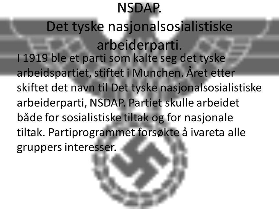 NSDAP. Det tyske nasjonalsosialistiske arbeiderparti. I 1919 ble et parti som kalte seg det tyske arbeidspartiet, stiftet i Munchen. Året etter skifte