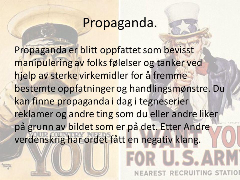 Propaganda. Propaganda er blitt oppfattet som bevisst manipulering av folks følelser og tanker ved hjelp av sterke virkemidler for å fremme bestemte o