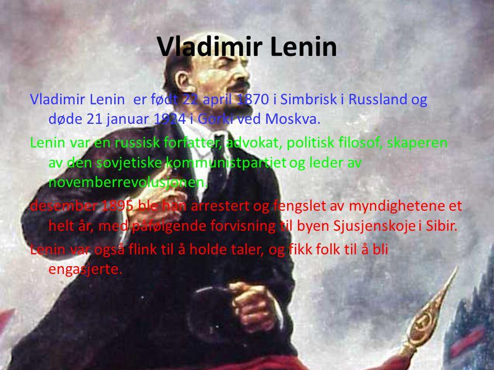 Vladimir Lenin Vladimir Lenin er født 22 april 1870 i Simbrisk i Russland og døde 21 januar 1924 i Gorki ved Moskva. Lenin var en russisk forfatter, a