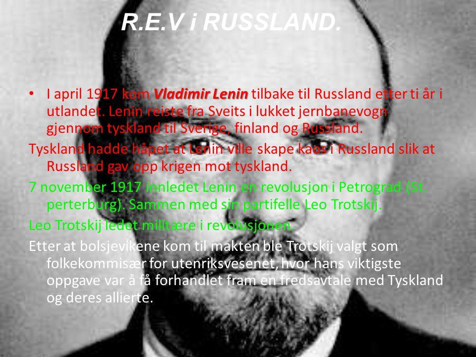 R.E.V i RUSSLAND. Vladimir Lenin • I april 1917 kom Vladimir Lenin tilbake til Russland etter ti år i utlandet. Lenin reiste fra Sveits i lukket jernb