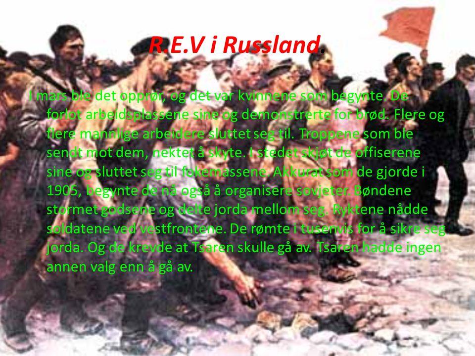 R.E.V i Russland. I mars ble det opprør, og det var kvinnene som begynte. De forlot arbeidsplassene sine og demonstrerte for brød. Flere og flere mann