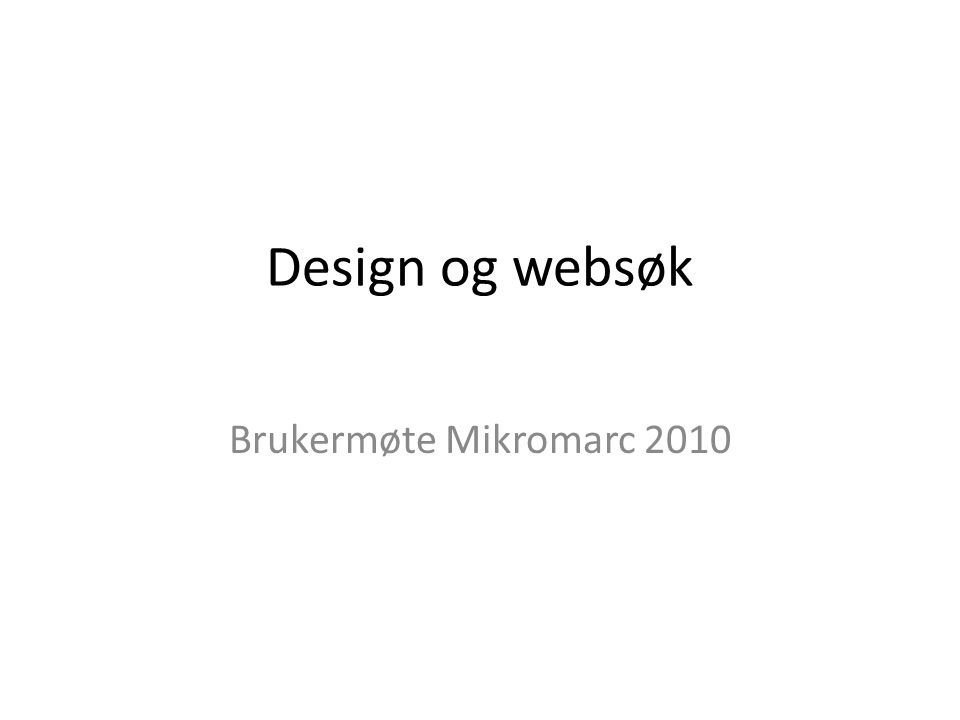 Design og websøk Brukermøte Mikromarc 2010