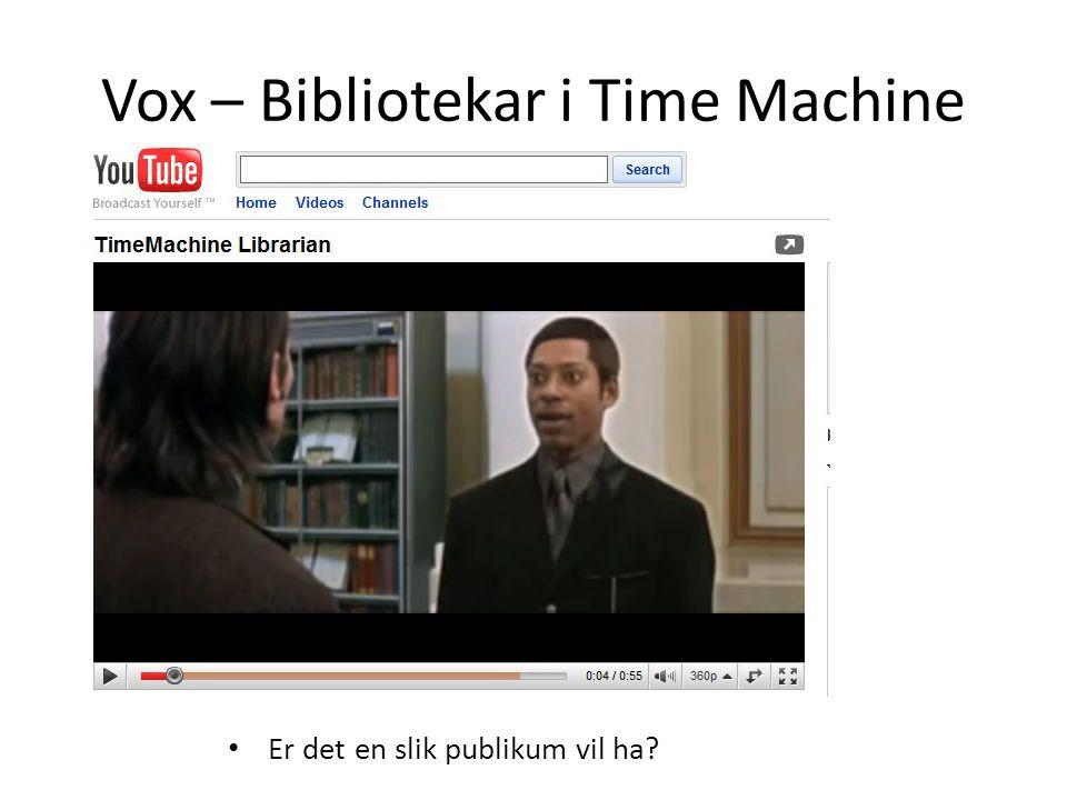 Vox – Bibliotekar i Time Machine • Er det en slik publikum vil ha
