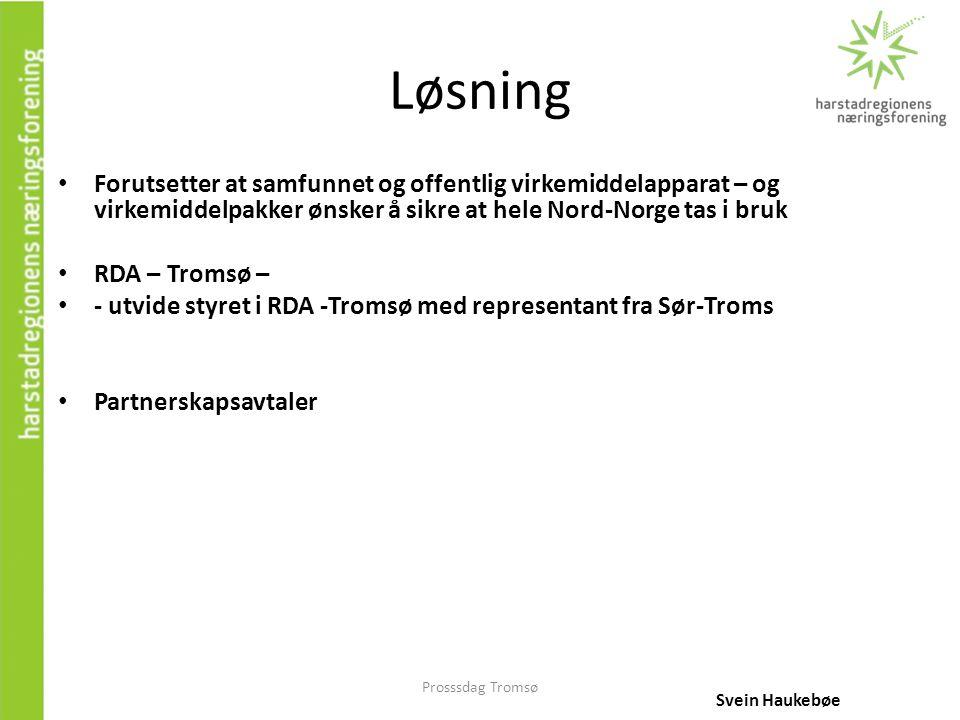 Prosssdag Tromsø Løsning • Forutsetter at samfunnet og offentlig virkemiddelapparat – og virkemiddelpakker ønsker å sikre at hele Nord-Norge tas i bru