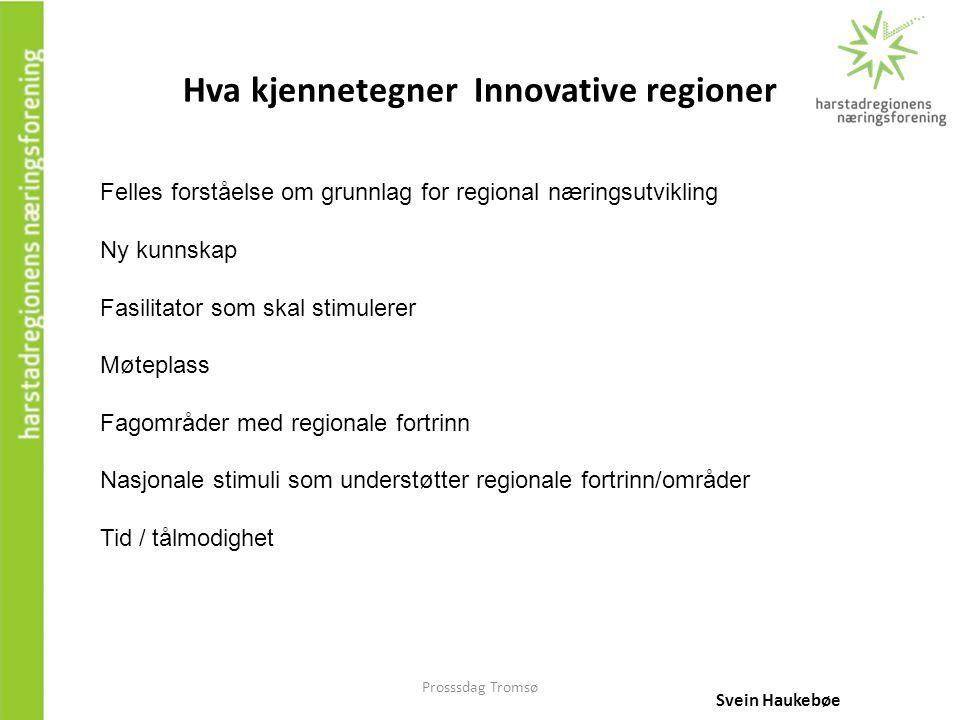 Prosssdag Tromsø Hva kjennetegner Innovative regioner Svein Haukebøe Felles forståelse om grunnlag for regional næringsutvikling Ny kunnskap Fasilitat