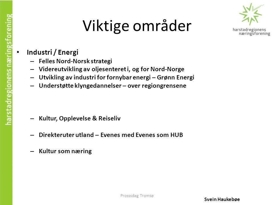 Prosssdag Tromsø Viktige områder • Industri / Energi – Felles Nord-Norsk strategi – Videreutvikling av oljesenteret i, og for Nord-Norge – Utvikling a
