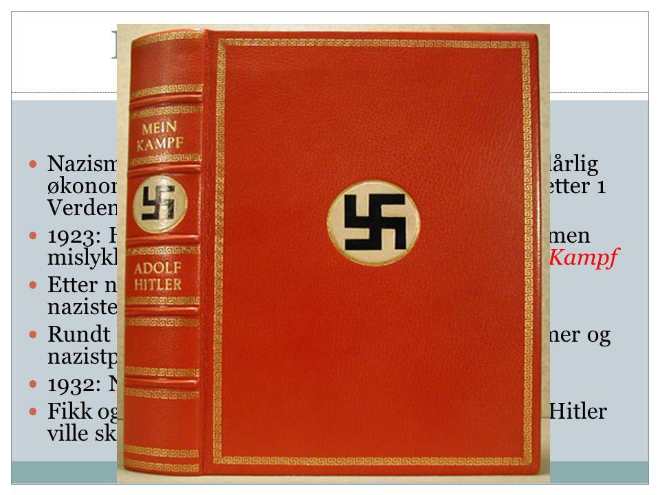Hitlers vei til makten  Nazismen vokste frem hovedsakelig på grunn av dårlig økonomiske tider, og at tyskerne følte seg sviktet etter 1 Verdenskrig 