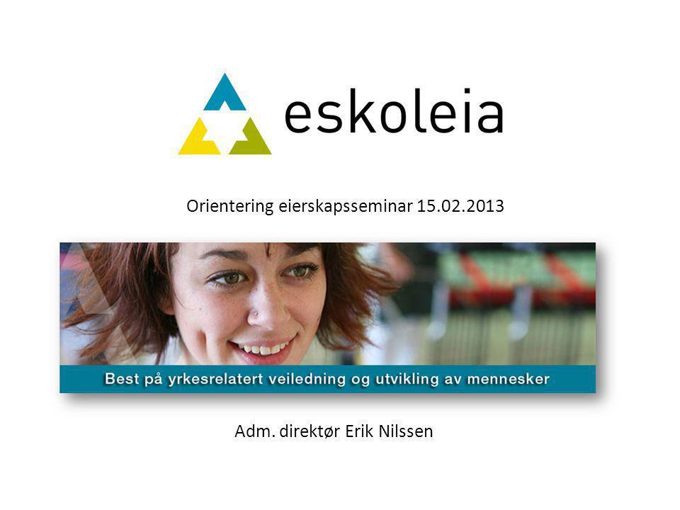 Orientering eierskapsseminar 15.02.2013 Adm. direktør Erik Nilssen