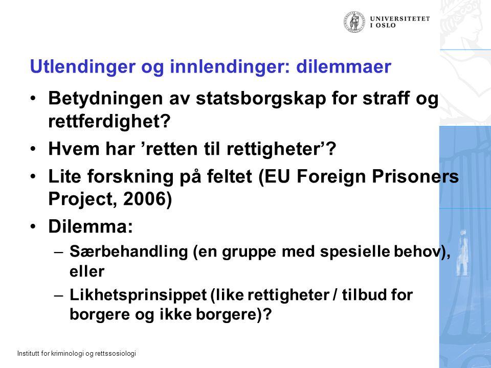 Institutt for kriminologi og rettssosiologi Utlendinger og innlendinger: dilemmaer •Betydningen av statsborgskap for straff og rettferdighet.