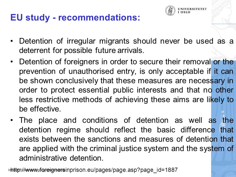 Institutt for kriminologi og rettssosiologi EU study - recommendations: •Detention of irregular migrants should never be used as a deterrent for possible future arrivals.