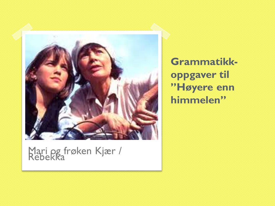 """Grammatikk- oppgaver til """"Høyere enn himmelen"""" Mari og frøken Kjær / Rebekka"""
