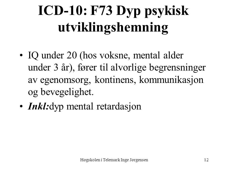 Høgskolen i Telemark Inge Jørgensen12 ICD-10: F73 Dyp psykisk utviklingshemning •IQ under 20 (hos voksne, mental alder under 3 år), fører til alvorlig