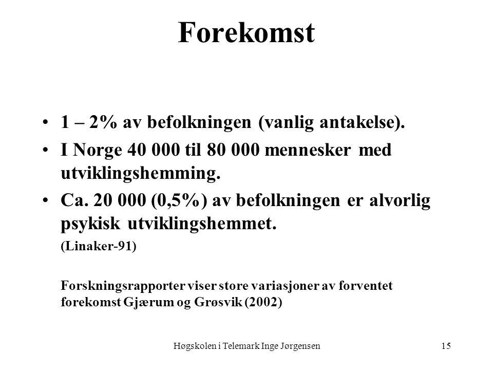Høgskolen i Telemark Inge Jørgensen15 Forekomst •1 – 2% av befolkningen (vanlig antakelse). •I Norge 40 000 til 80 000 mennesker med utviklingshemming