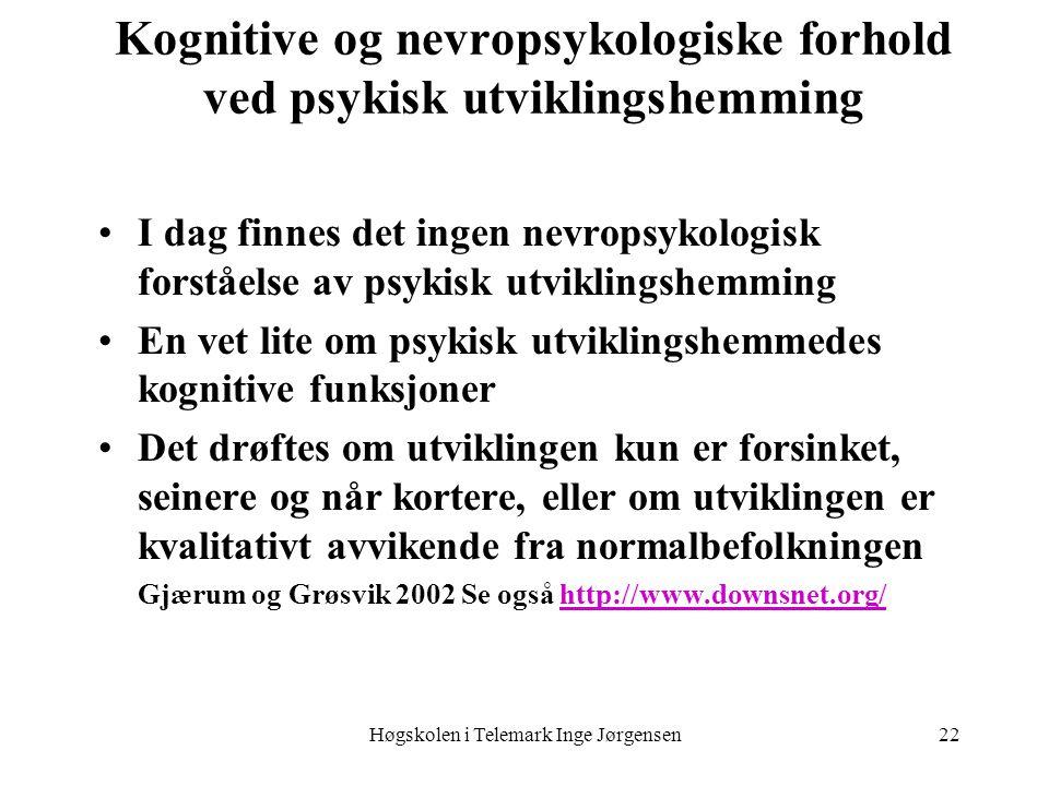 Høgskolen i Telemark Inge Jørgensen22 Kognitive og nevropsykologiske forhold ved psykisk utviklingshemming •I dag finnes det ingen nevropsykologisk fo
