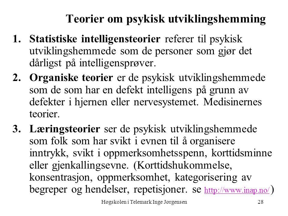 Høgskolen i Telemark Inge Jørgensen28 1.Statistiske intelligensteorier referer til psykisk utviklingshemmede som de personer som gjør det dårligst på
